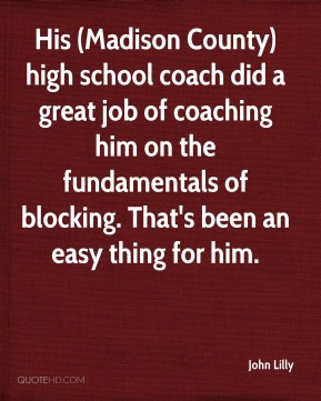 His (Madison County) high school coach did a great job of coaching him on the fundamentals of blocking. That's been an easy thing for him.