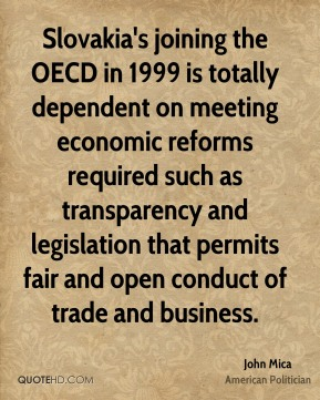 John Mica - Slovakia's joining the OECD in 1999 is totally dependent on meeting economic reforms required such as transparency and legislation that permits fair and open conduct of trade and business.