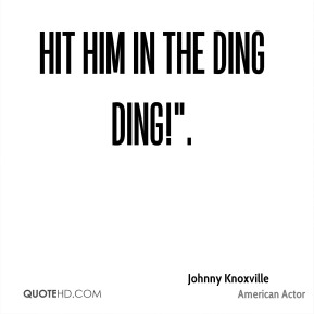 "Hit him in the ding ding!""."