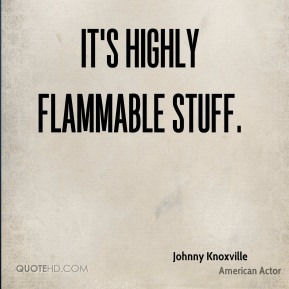 It's highly flammable stuff.
