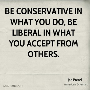 Jon Postel - Be conservative in what you do, be liberal in what you accept from others.