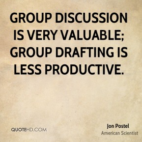 Jon Postel - Group discussion is very valuable; group drafting is less productive.