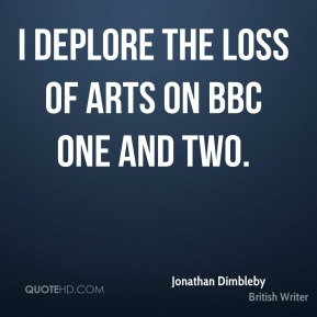 Jonathan Dimbleby - I deplore the loss of arts on BBC One and Two.