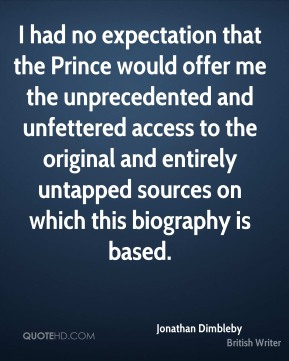 I had no expectation that the Prince would offer me the unprecedented and unfettered access to the original and entirely untapped sources on which this biography is based.