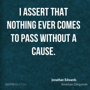I assert that nothing ever comes to pass without a cause.