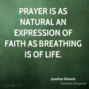 Jonathan Edwards - Prayer is as natural an expression of faith as breathing is of life.