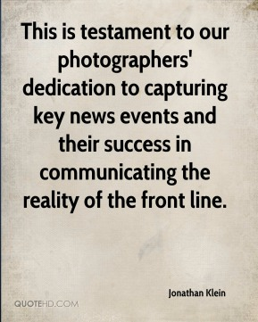 Jonathan Klein  - This is testament to our photographers' dedication to capturing key news events and their success in communicating the reality of the front line.