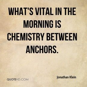 Jonathan Klein  - What's vital in the morning is chemistry between anchors.
