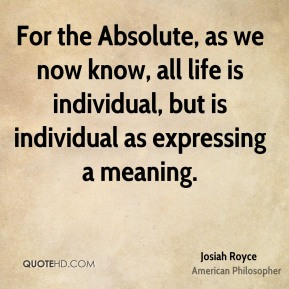 For the Absolute, as we now know, all life is individual, but is individual as expressing a meaning.