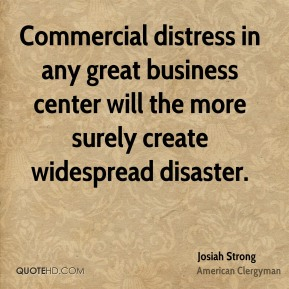 Commercial distress in any great business center will the more surely create widespread disaster.
