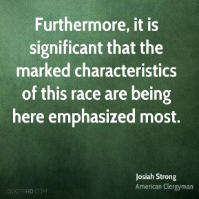 Furthermore, it is significant that the marked characteristics of this race are being here emphasized most.