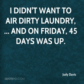 I didn't want to air dirty laundry, ... and on Friday, 45 days was up.