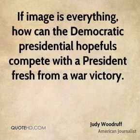 Judy Woodruff - If image is everything, how can the Democratic presidential hopefuls compete with a President fresh from a war victory.