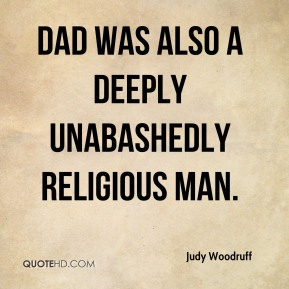Dad was also a deeply unabashedly religious man.