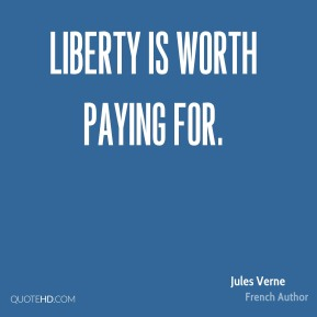 Jules Verne - Liberty is worth paying for.