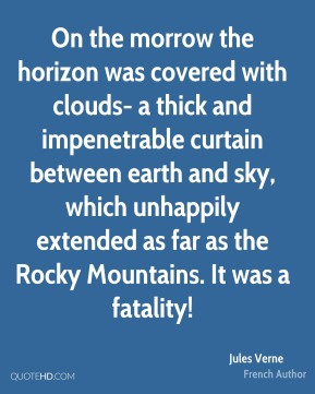 On the morrow the horizon was covered with clouds- a thick and impenetrable curtain between earth and sky, which unhappily extended as far as the Rocky Mountains. It was a fatality!