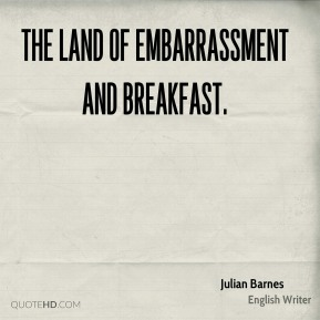 The land of embarrassment and breakfast.