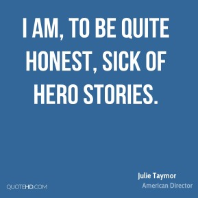 I am, to be quite honest, sick of hero stories.