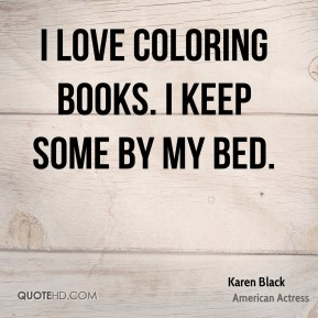 I love coloring books. I keep some by my bed.