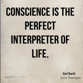 Conscience is the perfect interpreter of life.