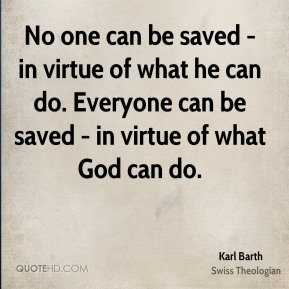 No one can be saved - in virtue of what he can do. Everyone can be saved - in virtue of what God can do.