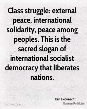 Class struggle: external peace, international solidarity, peace among peoples. This is the sacred slogan of international socialist democracy that liberates nations.