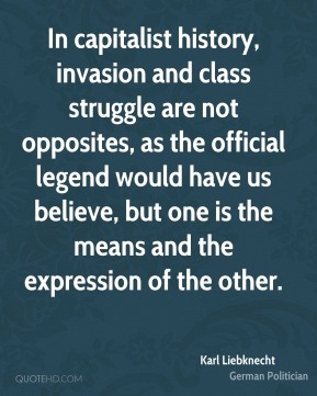 In capitalist history, invasion and class struggle are not opposites, as the official legend would have us believe, but one is the means and the expression of the other.