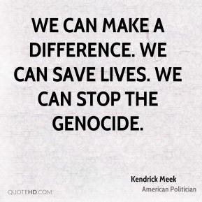 We can make a difference. We can save lives. We can stop the genocide.