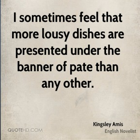 I sometimes feel that more lousy dishes are presented under the banner of pate than any other.