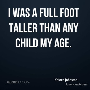 Kristen Johnston - I was a full foot taller than any child my age.
