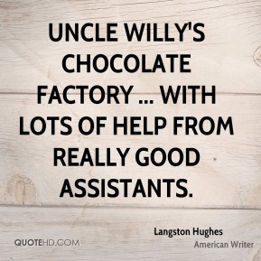 Uncle Willy's Chocolate Factory ... with lots of help from really good assistants.