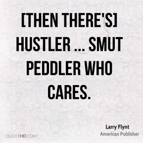 [Then there's] Hustler ... smut peddler who cares.