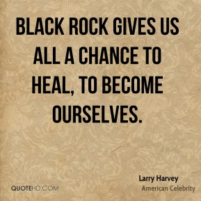 Larry Harvey - Black Rock gives us all a chance to heal, to become ourselves.
