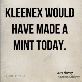 Larry Harvey - Kleenex would have made a mint today.