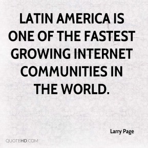 Latin America is one of the fastest growing Internet communities in the world.