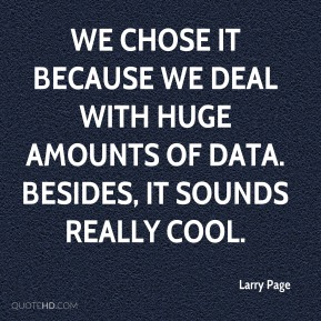 We chose it because we deal with huge amounts of data. Besides, it sounds really cool.