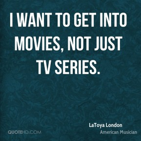 LaToya London - I want to get into movies, not just TV series.