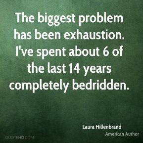 The biggest problem has been exhaustion. I've spent about 6 of the last 14 years completely bedridden.
