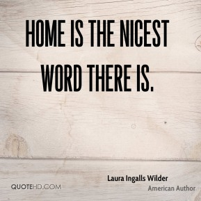 Home is the nicest word there is.
