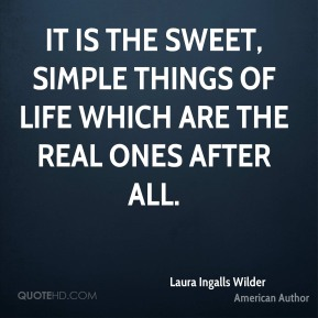 It is the sweet, simple things of life which are the real ones after all.