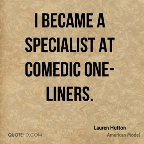 I became a specialist at comedic one-liners.