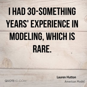 I had 30-something years' experience in modeling, which is rare.