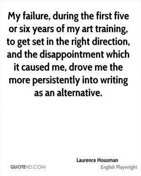 My failure, during the first five or six years of my art training, to get set in the right direction, and the disappointment which it caused me, drove me the more persistently into writing as an alternative.