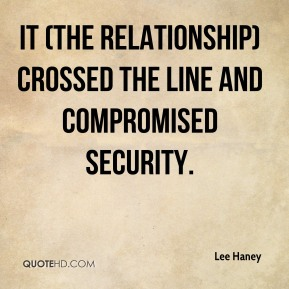 Lee Haney  - It (the relationship) crossed the line and compromised security.