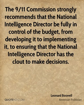 Leonard Boswell - The 9/11 Commission strongly recommends that the National Intelligence Director be fully in control of the budget, from developing it to implementing it, to ensuring that the National Intelligence Director has the clout to make decisions.