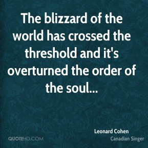 The blizzard of the world has crossed the threshold and it's overturned the order of the soul...