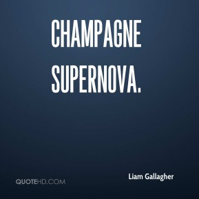 Liam Gallagher  - Champagne Supernova.