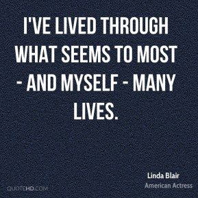I've lived through what seems to most - and myself - many lives.