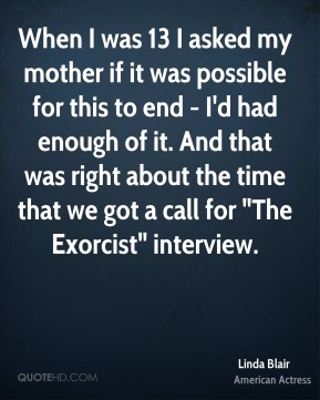"When I was 13 I asked my mother if it was possible for this to end - I'd had enough of it. And that was right about the time that we got a call for ""The Exorcist"" interview."