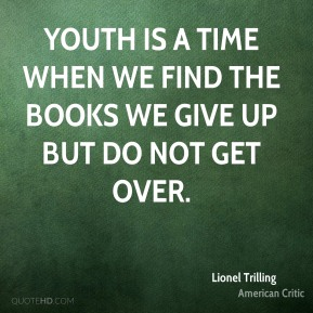 Youth is a time when we find the books we give up but do not get over.
